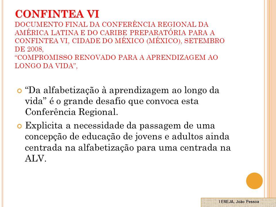 CONFINTEA VI CONFINTEA VI DOCUMENTO FINAL DA CONFERÊNCIA REGIONAL DA AMÉRICA LATINA E DO CARIBE PREPARATÓRIA PARA A CONFINTEA VI, CIDADE DO MÉXICO (MÉXICO), SETEMBRO DE 2008, COMPROMISSO RENOVADO PARA A APRENDIZAGEM AO LONGO DA VIDA, Da alfabetização à aprendizagem ao longo da vida é o grande desafio que convoca esta Conferência Regional.