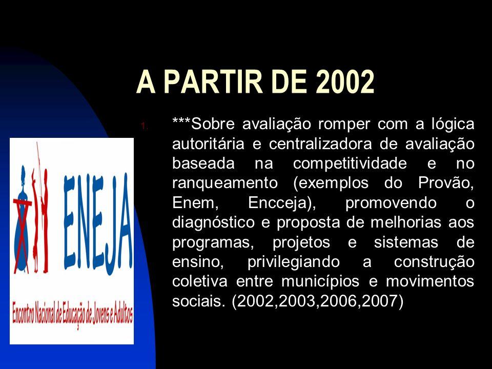 A PARTIR DE 2002 1. ***Sobre avaliação romper com a lógica autoritária e centralizadora de avaliação baseada na competitividade e no ranqueamento (exe