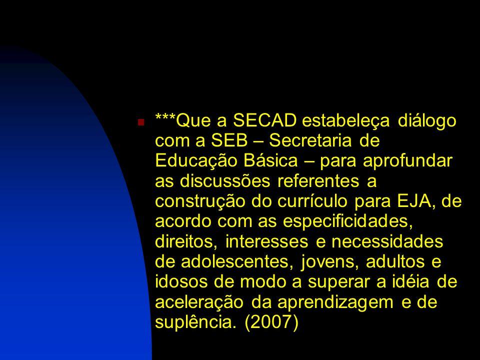 ***Que a SECAD estabeleça diálogo com a SEB – Secretaria de Educação Básica – para aprofundar as discussões referentes a construção do currículo para