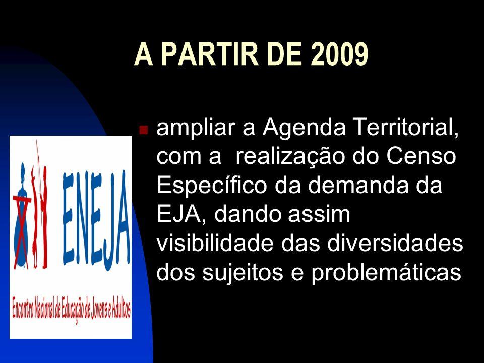 A PARTIR DE 2009 ampliar a Agenda Territorial, com a realização do Censo Específico da demanda da EJA, dando assim visibilidade das diversidades dos s