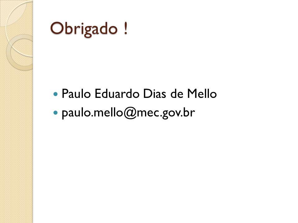 Obrigado ! Paulo Eduardo Dias de Mello paulo.mello@mec.gov.br