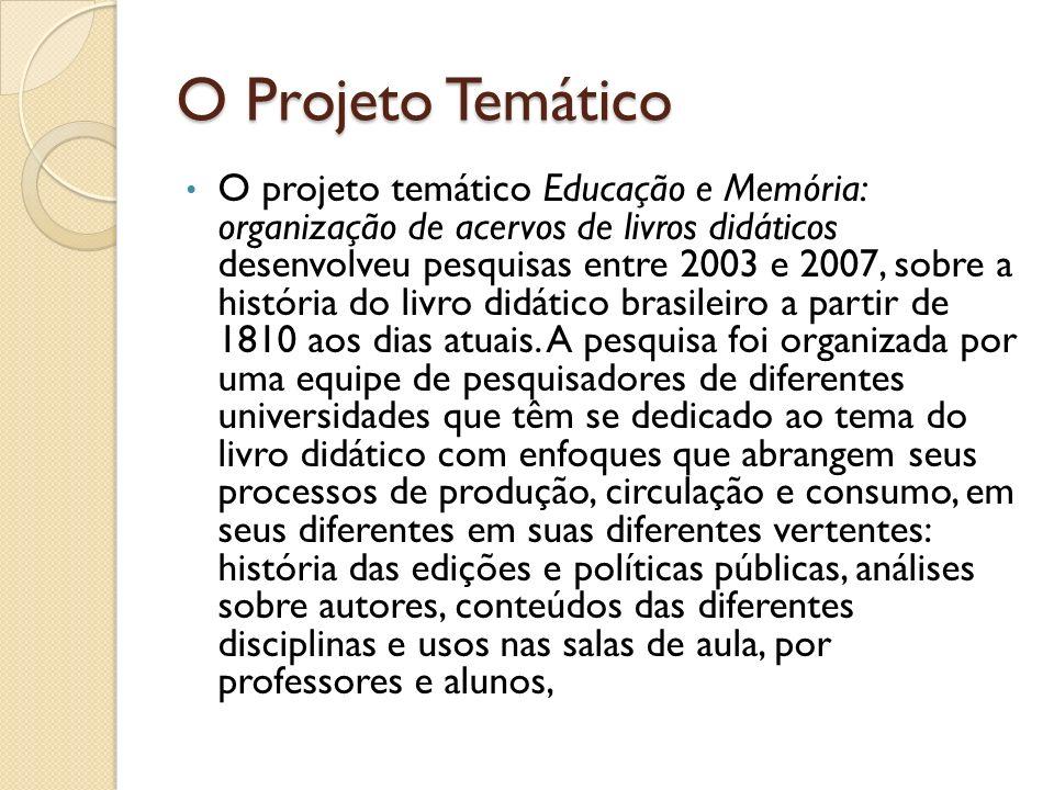 O Projeto Temático O projeto temático Educação e Memória: organização de acervos de livros didáticos desenvolveu pesquisas entre 2003 e 2007, sobre a