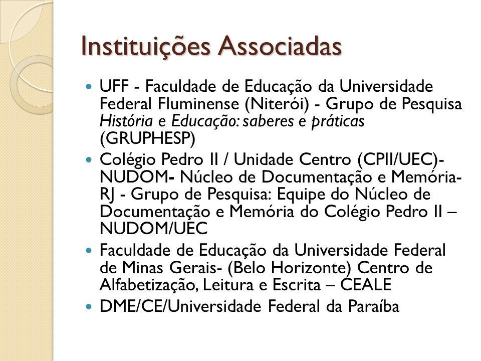 Instituições Associadas UFF - Faculdade de Educação da Universidade Federal Fluminense (Niterói) - Grupo de Pesquisa História e Educação: saberes e pr