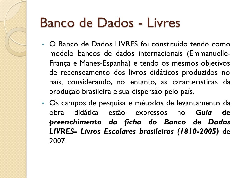 Banco de Dados - Livres O Banco de Dados LIVRES foi constituído tendo como modelo bancos de dados internacionais (Emmanuelle- França e Manes-Espanha)