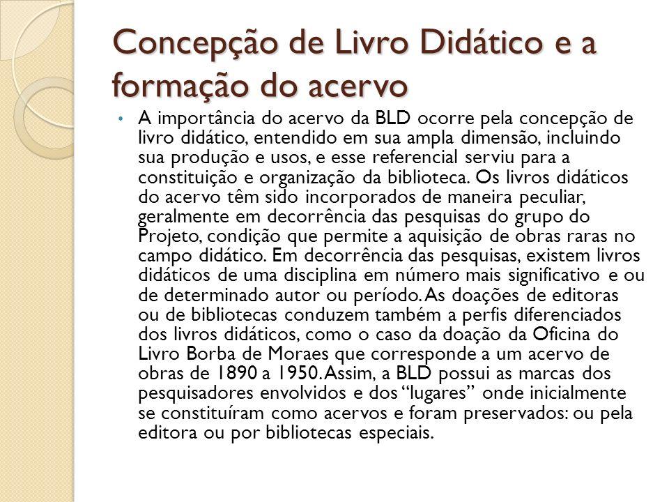 Concepção de Livro Didático e a formação do acervo A importância do acervo da BLD ocorre pela concepção de livro didático, entendido em sua ampla dime