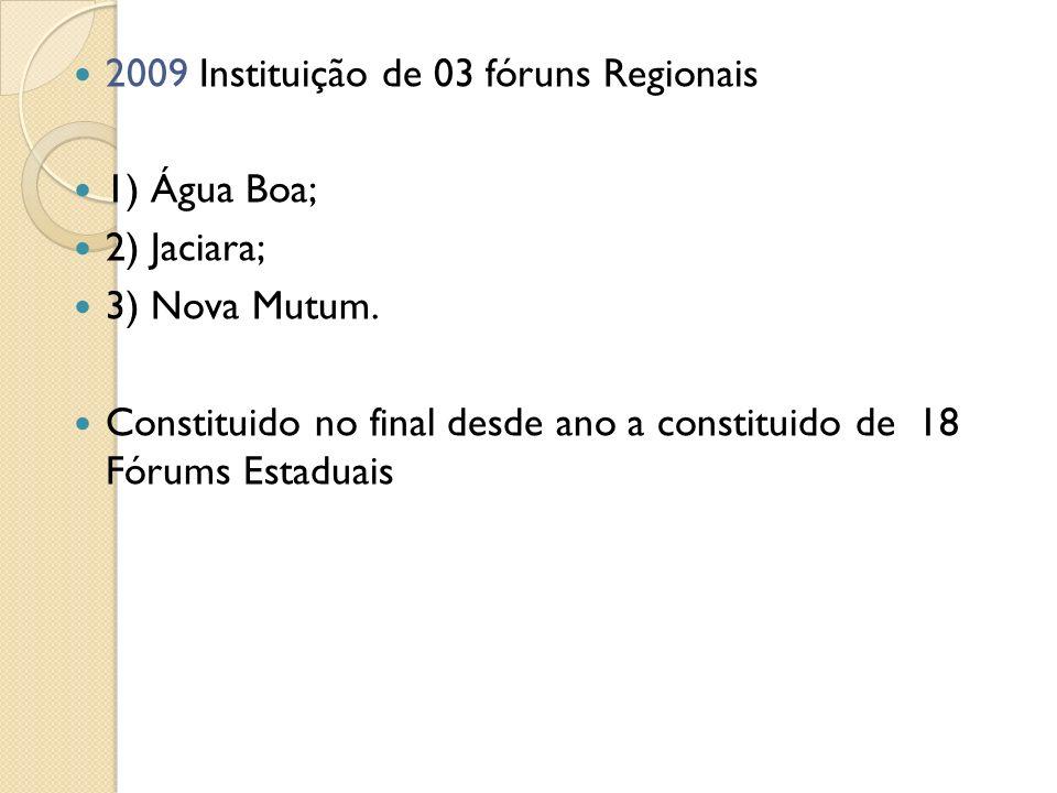 2009 Instituição de 03 fóruns Regionais 1) Água Boa; 2) Jaciara; 3) Nova Mutum. Constituido no final desde ano a constituido de 18 Fórums Estaduais