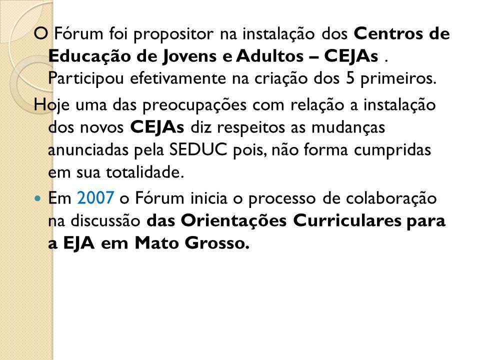 O Fórum foi propositor na instalação dos Centros de Educação de Jovens e Adultos – CEJAs. Participou efetivamente na criação dos 5 primeiros. Hoje uma