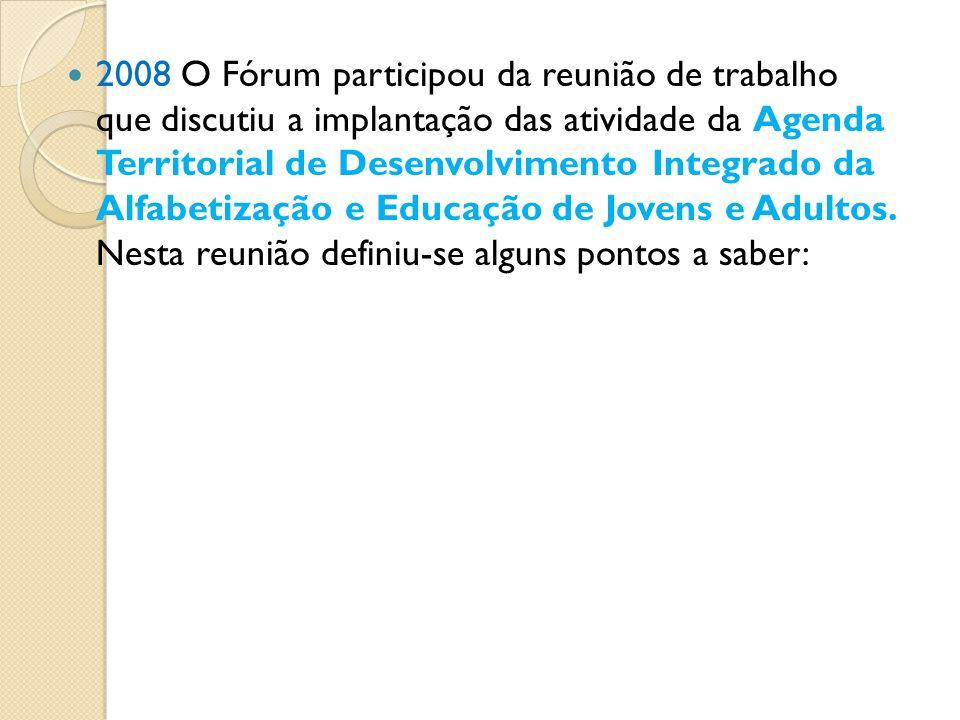 2008 O Fórum participou da reunião de trabalho que discutiu a implantação das atividade da Agenda Territorial de Desenvolvimento Integrado da Alfabeti