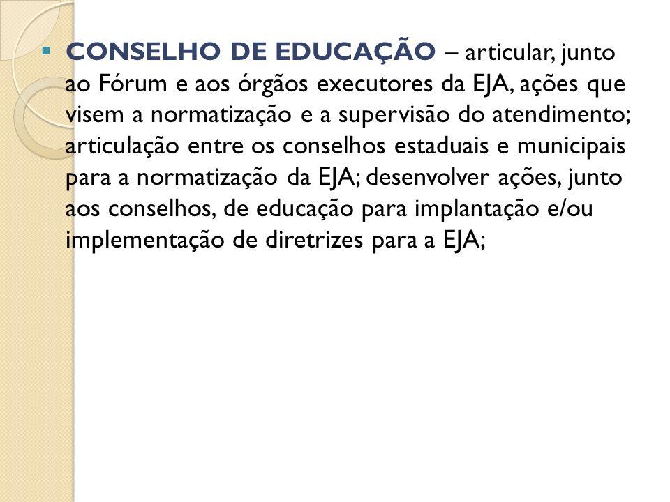 CONSELHO DE EDUCAÇÃO – articular, junto ao Fórum e aos órgãos executores da EJA, ações que visem a normatização e a supervisão do atendimento; articul