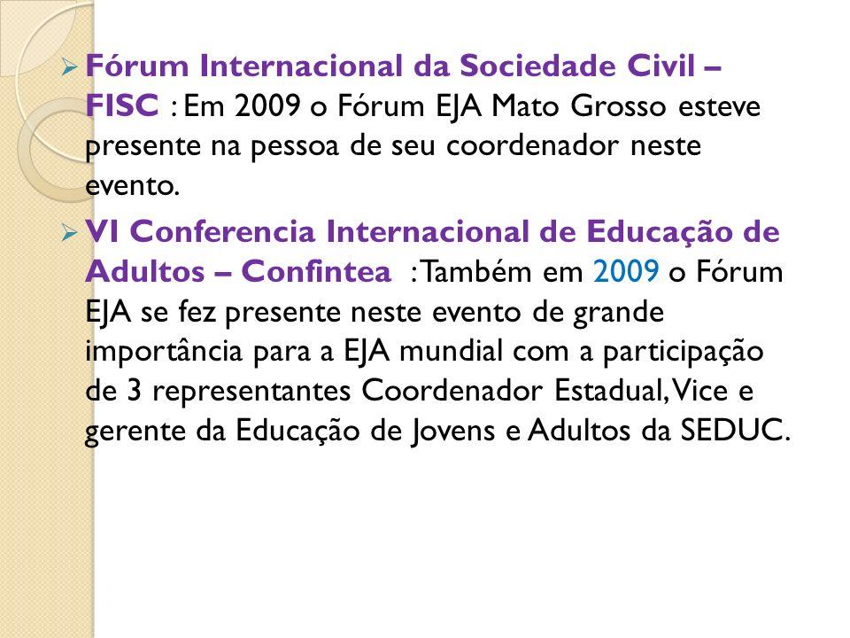 Fórum Internacional da Sociedade Civil – FISC : Em 2009 o Fórum EJA Mato Grosso esteve presente na pessoa de seu coordenador neste evento. VI Conferen