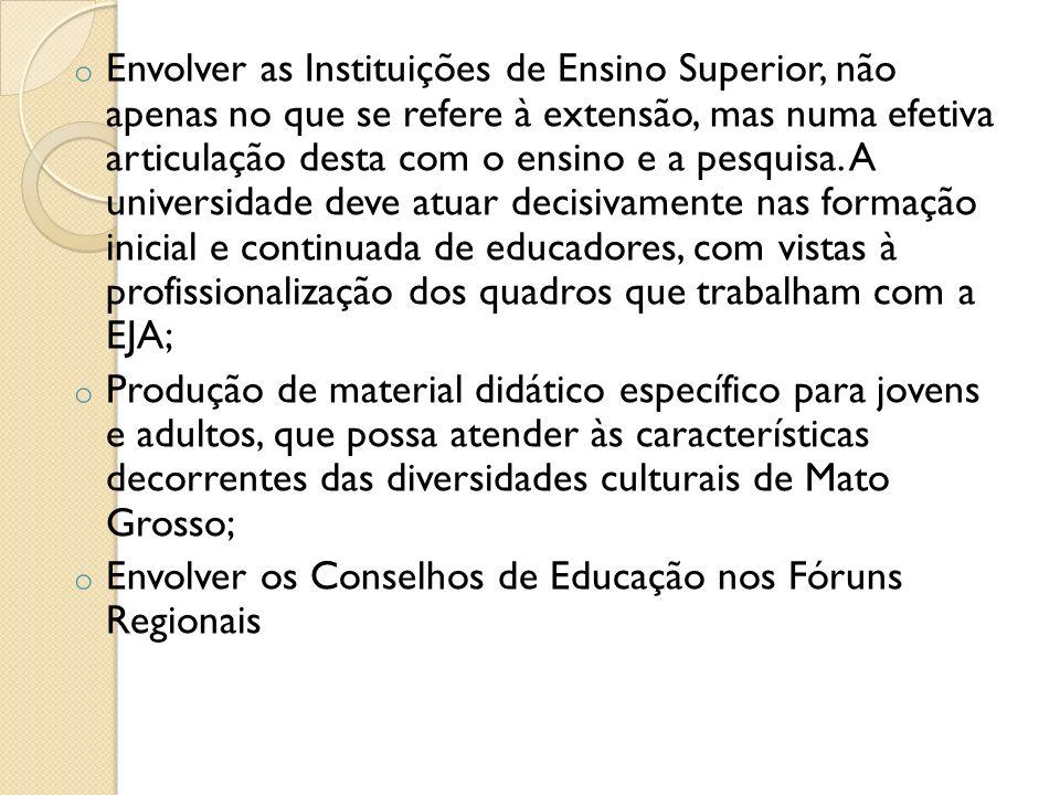 o Envolver as Instituições de Ensino Superior, não apenas no que se refere à extensão, mas numa efetiva articulação desta com o ensino e a pesquisa. A