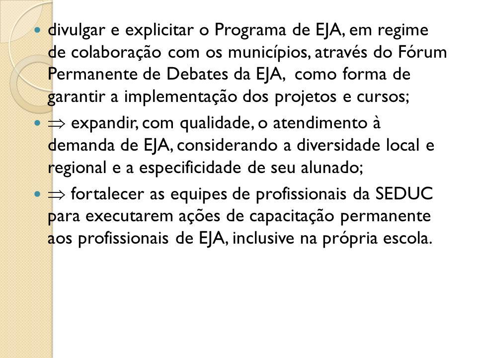 expandir, com qualidade, o atendimento à demanda de EJA, considerando a diversidade local e regional e a especificidade de seu alunado; fortalecer as