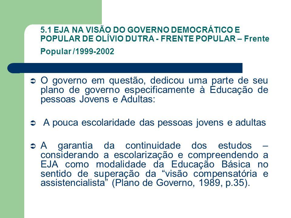 5.1 EJA NA VISÃO DO GOVERNO DEMOCRÁTICO E POPULAR DE OLÍVIO DUTRA - FRENTE POPULAR – Frente Popular /1999-2002 O governo em questão, dedicou uma parte