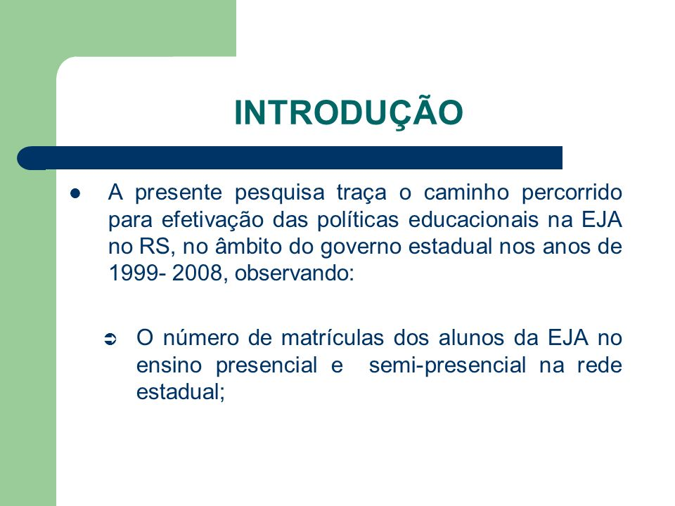 INTRODUÇÃO Número de estabelecimentos de ensino que acolheram a demanda; A legislação vigente; Projetos de sociedade de cada gestão pública, no que se refere a EJA.