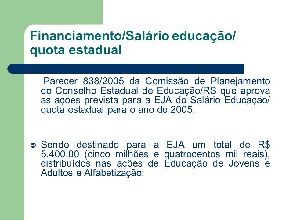 Financiamento/Salário educação/ quota estadual Parecer 838/2005 da Comissão de Planejamento do Conselho Estadual de Educação/RS que aprova as ações pr