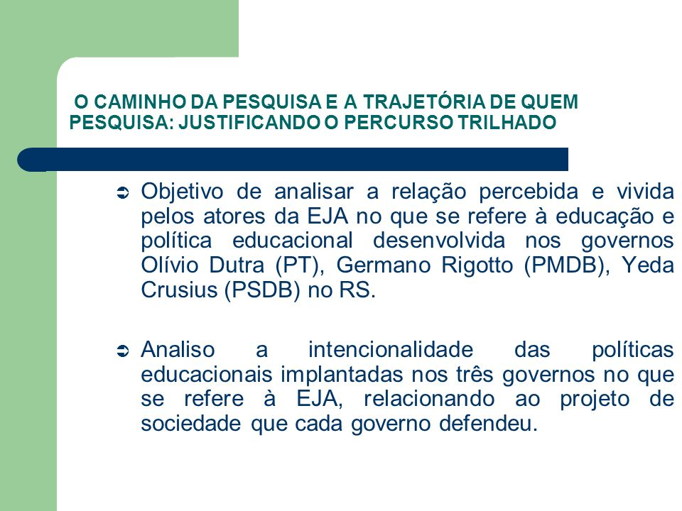 7 ALGUMAS QUESTÕES FINAIS QUE JUSTIFICAM O CAMINHO PERCORRIDO O Governo de Olívio Dutra (PT), trouxe o exercício da participação e da legitimidade da EJA, como modalidade da Educação Básica.