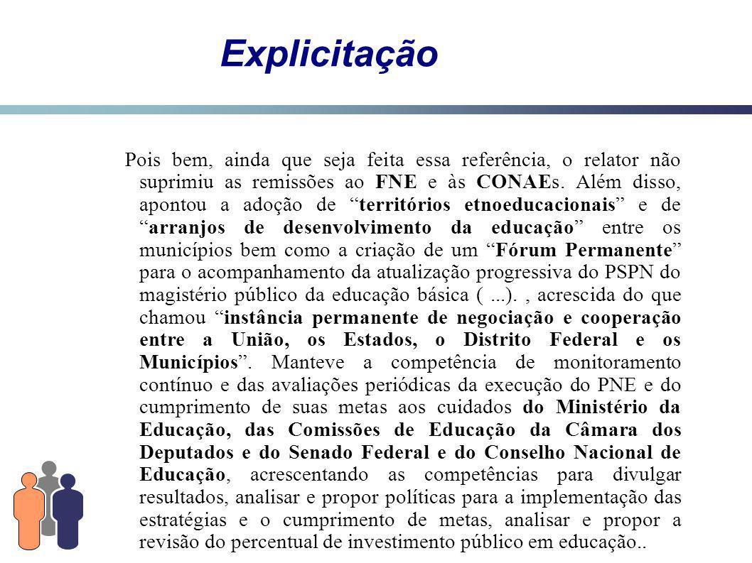 Explicitação Pois bem, ainda que seja feita essa referência, o relator não suprimiu as remissões ao FNE e às CONAEs.