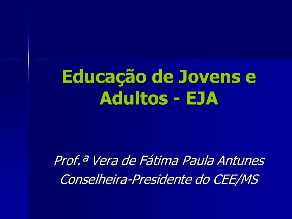 Educação de Jovens e Adultos - EJA Prof.ª Vera de Fátima Paula Antunes Conselheira-Presidente do CEE/MS