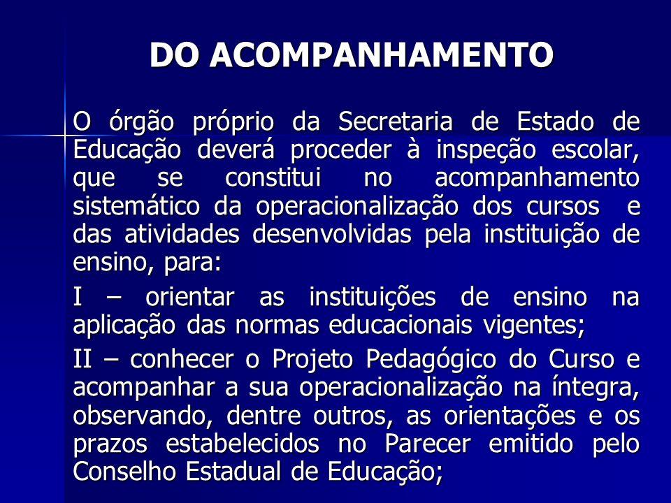 O órgão próprio da Secretaria de Estado de Educação deverá proceder à inspeção escolar, que se constitui no acompanhamento sistemático da operacionali