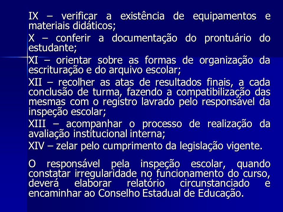 IX – verificar a existência de equipamentos e materiais didáticos; X – conferir a documentação do prontuário do estudante; XI – orientar sobre as form