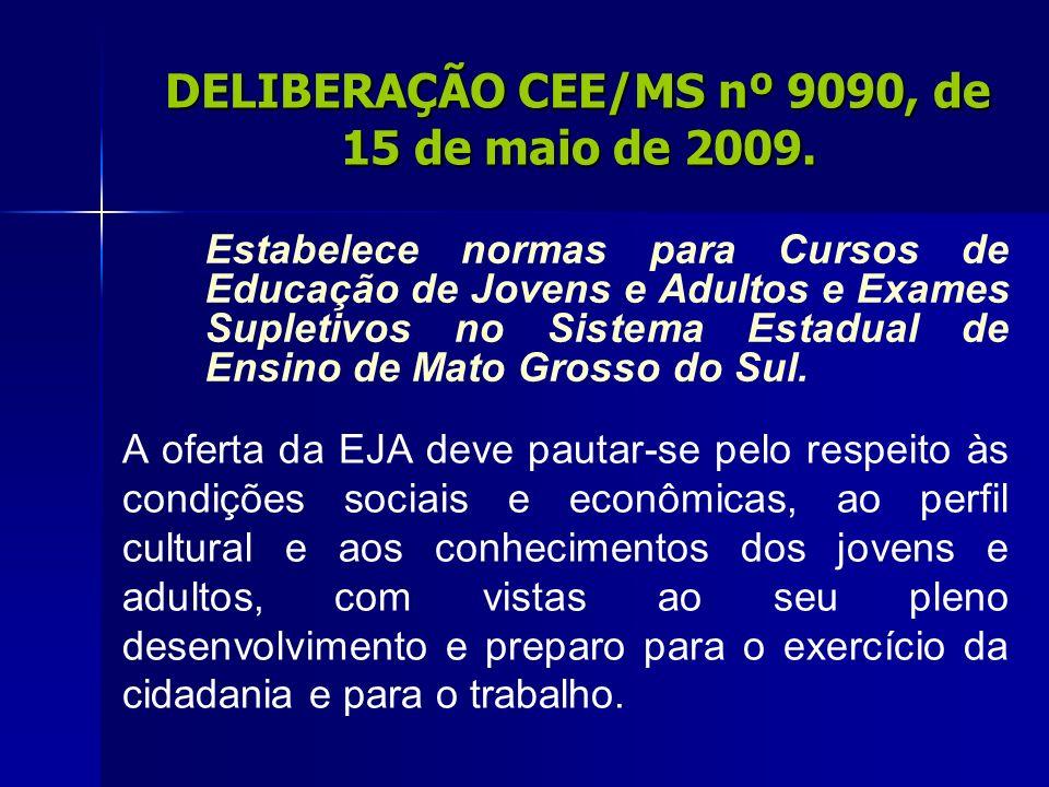 DELIBERAÇÃO CEE/MS nº 9090, de 15 de maio de 2009. Estabelece normas para Cursos de Educação de Jovens e Adultos e Exames Supletivos no Sistema Estadu