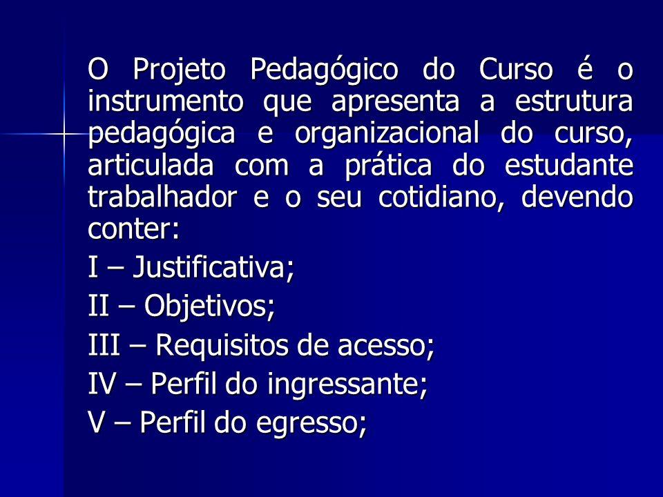 O Projeto Pedagógico do Curso é o instrumento que apresenta a estrutura pedagógica e organizacional do curso, articulada com a prática do estudante tr