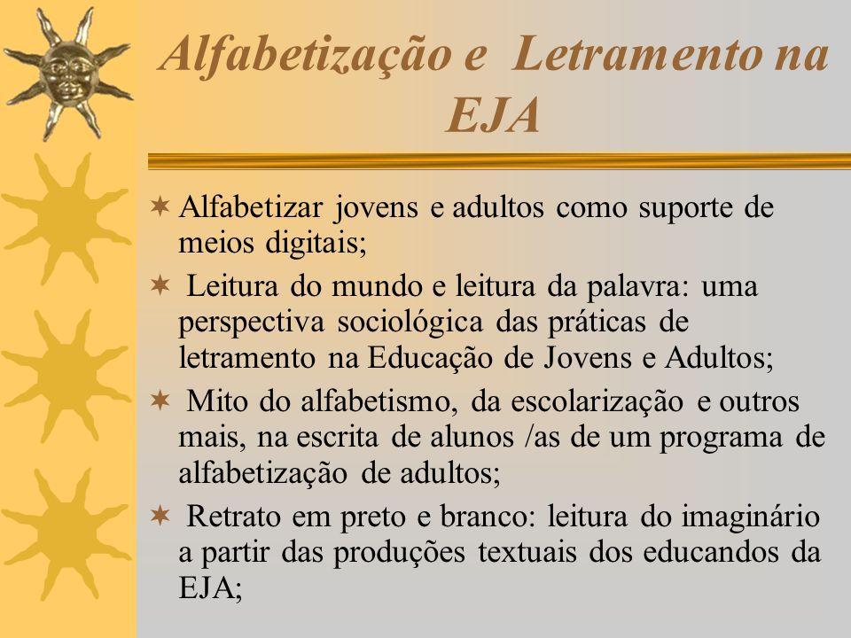 Alfabetização e Letramento na EJA Alfabetizar jovens e adultos como suporte de meios digitais; Leitura do mundo e leitura da palavra: uma perspectiva