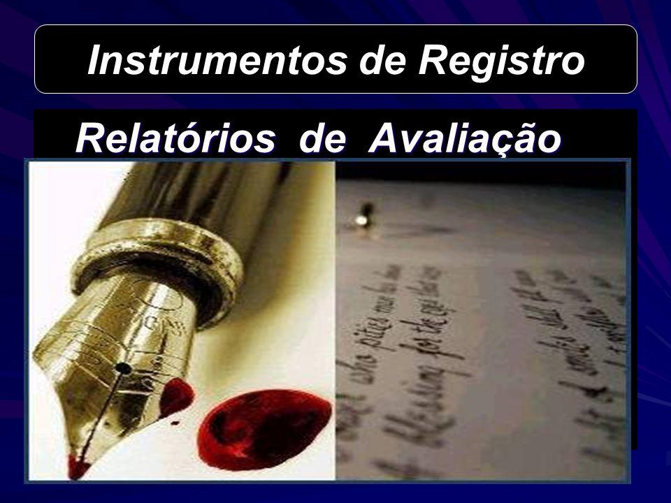 Relatórios de Avaliação Instrumentos de Registro