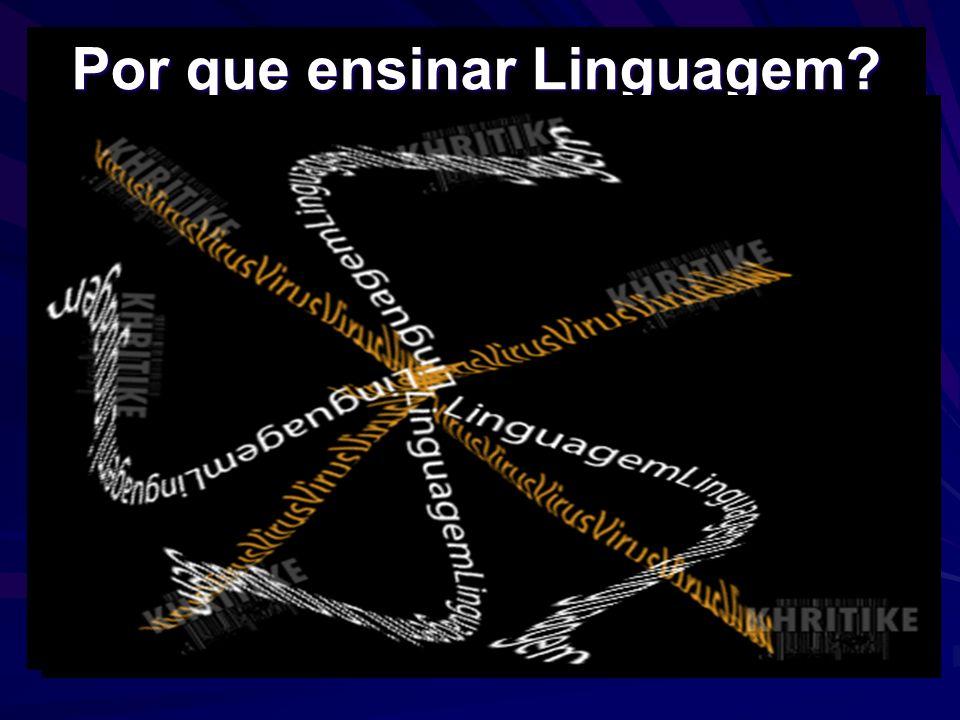 Por que ensinar Linguagem?