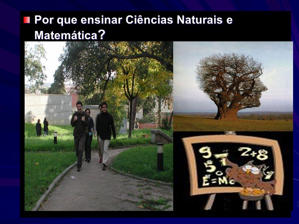 Por que ensinar Ciências Naturais e Matemática ?
