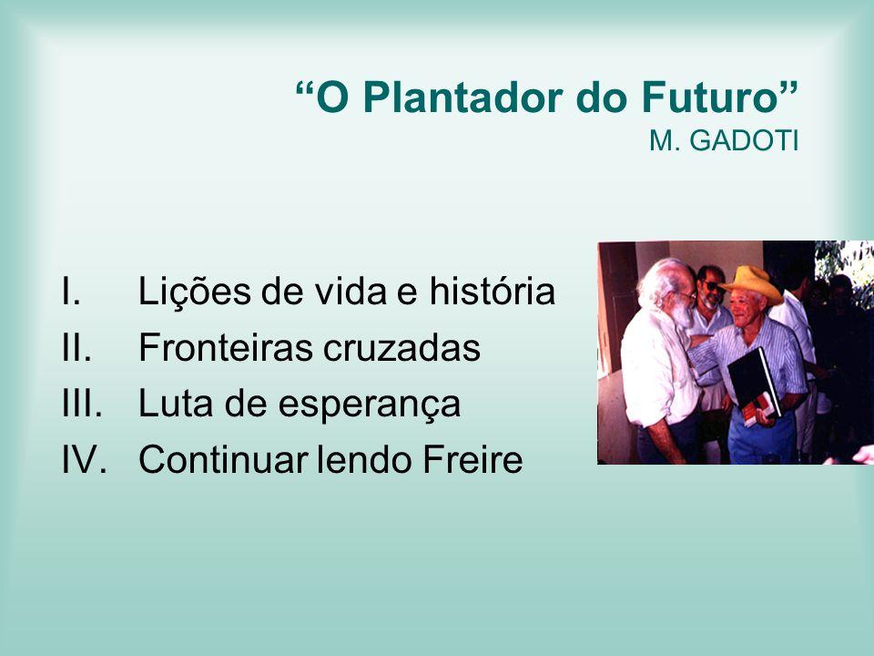 O Plantador do Futuro M. GADOTI I.Lições de vida e história II.Fronteiras cruzadas III.Luta de esperança IV.Continuar lendo Freire