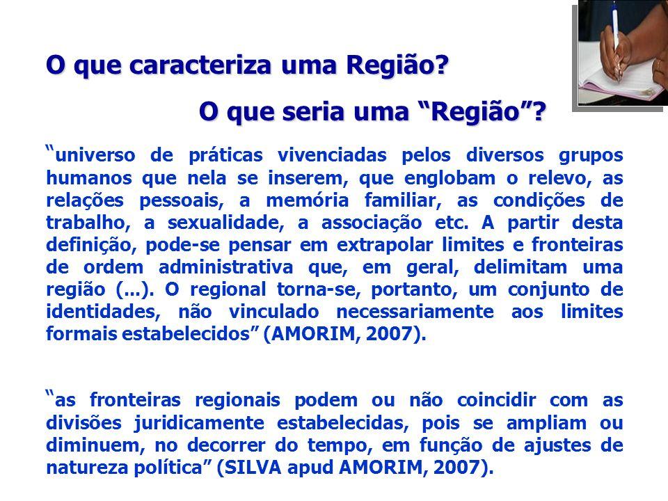 O que caracteriza uma Região? O que seria uma Região? O que seria uma Região? universo de práticas vivenciadas pelos diversos grupos humanos que nela