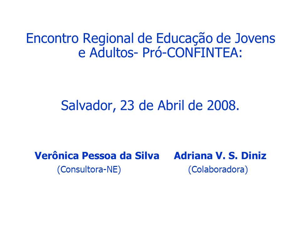 Encontro Regional de Educação de Jovens e Adultos- Pró-CONFINTEA: Salvador, 23 de Abril de 2008. Verônica Pessoa da Silva Adriana V. S. Diniz (Consult