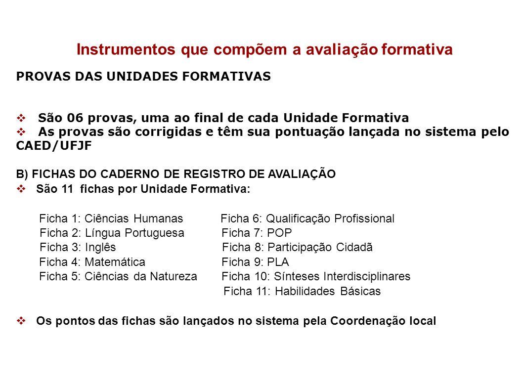 Instrumentos que compõem a avaliação formativa PROVAS DAS UNIDADES FORMATIVAS São 06 provas, uma ao final de cada Unidade Formativa As provas são corr