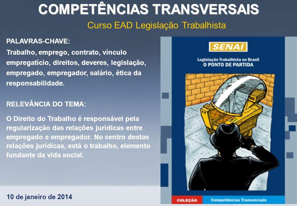 10 de janeiro de 2014 COMPETÊNCIAS TRANSVERSAIS Curso EAD Legislação Trabalhista PALAVRAS-CHAVE: Trabalho, emprego, contrato, vínculo empregatício, di