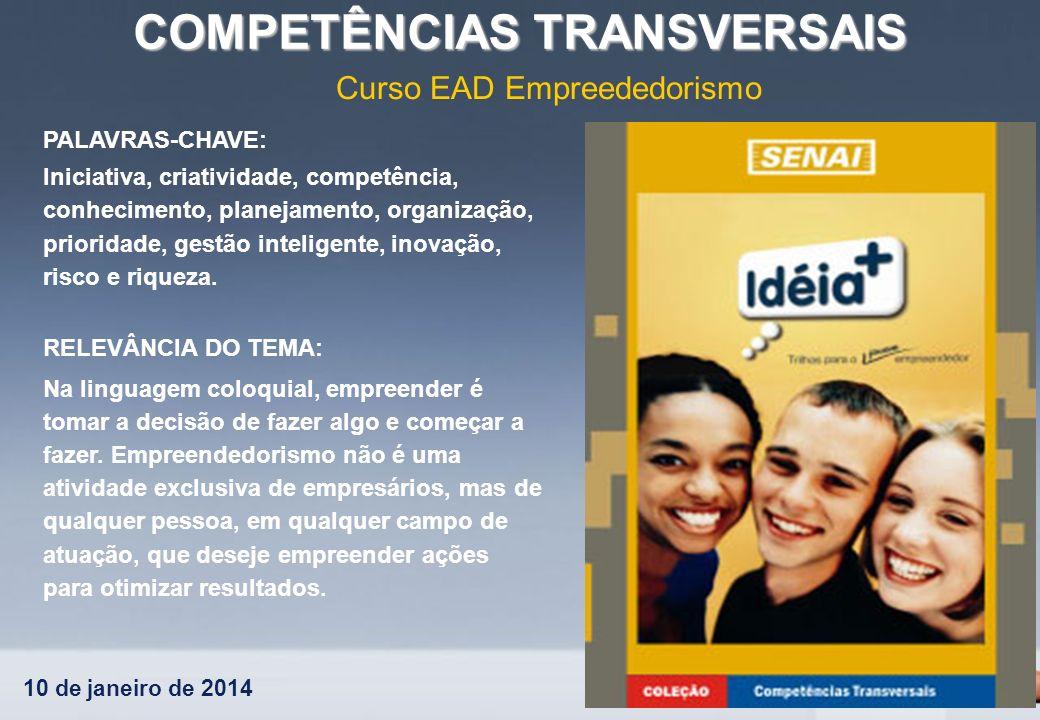 10 de janeiro de 2014 COMPETÊNCIAS TRANSVERSAIS Curso EAD Empreededorismo PALAVRAS-CHAVE: Iniciativa, criatividade, competência, conhecimento, planeja