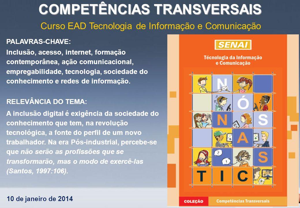 10 de janeiro de 2014 COMPETÊNCIAS TRANSVERSAIS PALAVRAS-CHAVE: Inclusão, acesso, internet, formação contemporânea, ação comunicacional, empregabilida
