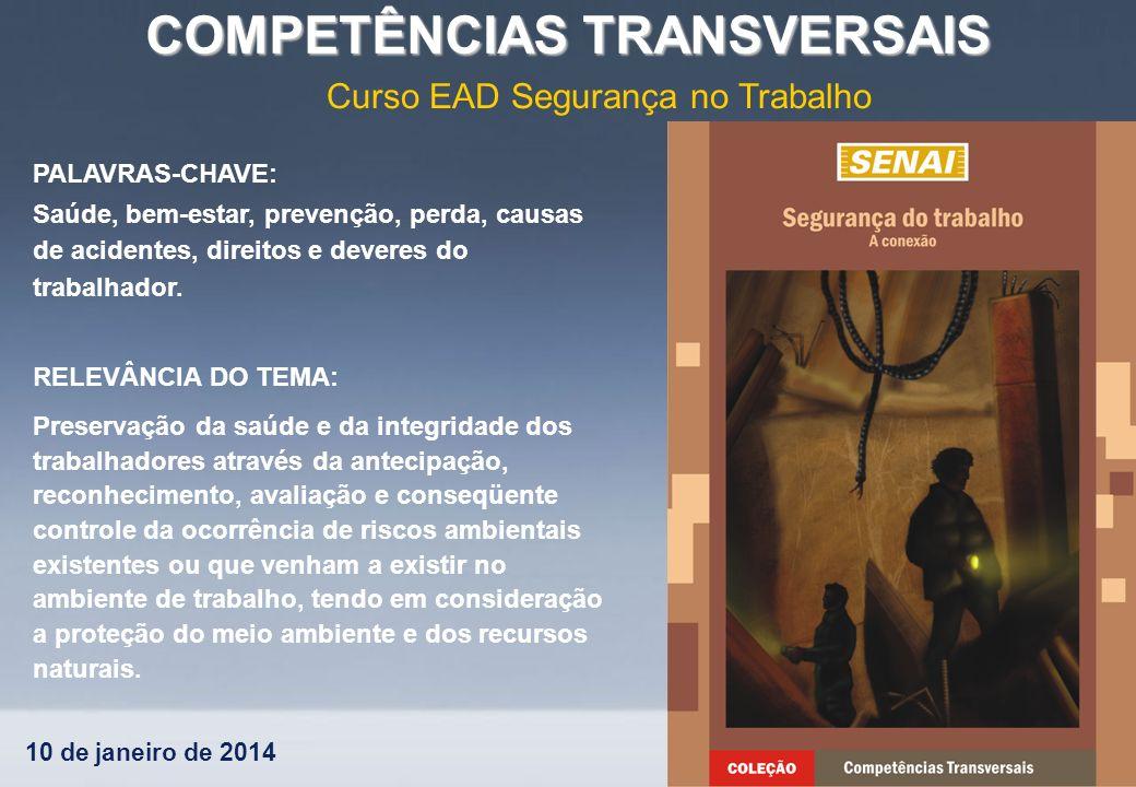 10 de janeiro de 2014 COMPETÊNCIAS TRANSVERSAIS Curso EAD Segurança no Trabalho PALAVRAS-CHAVE: Saúde, bem-estar, prevenção, perda, causas de acidente