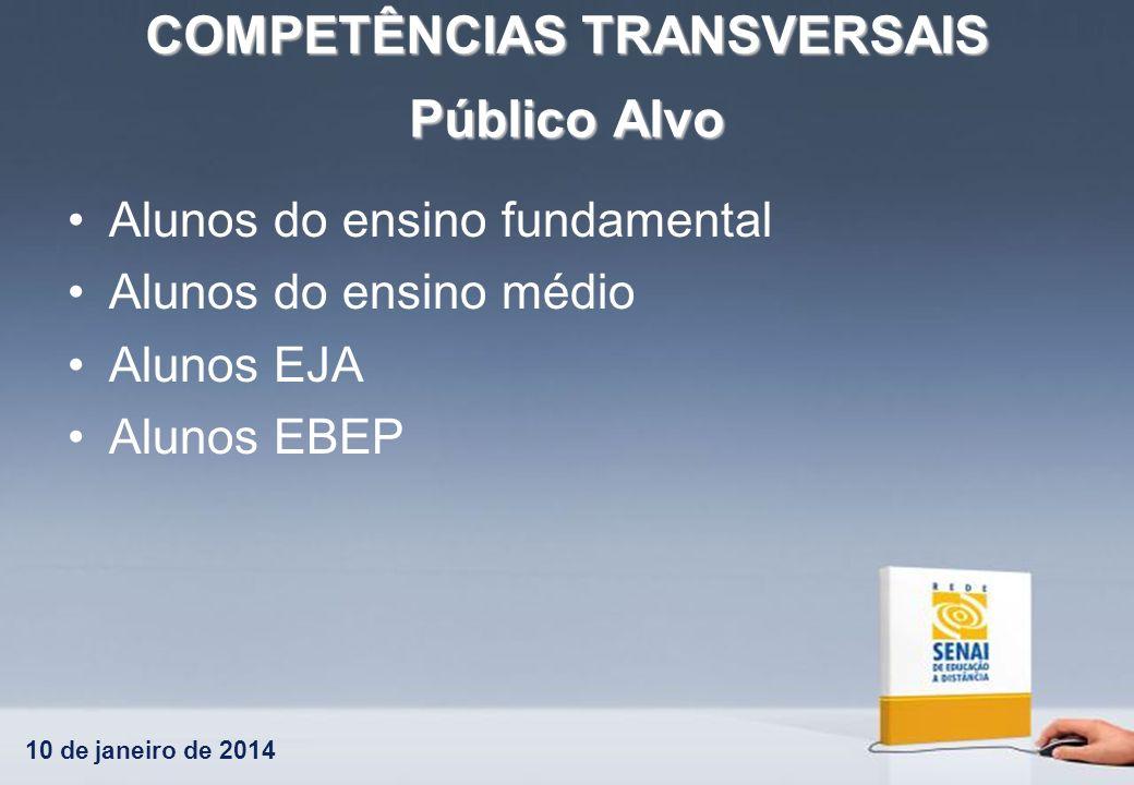 10 de janeiro de 2014 COMPETÊNCIAS TRANSVERSAIS Público Alvo Alunos do ensino fundamental Alunos do ensino médio Alunos EJA Alunos EBEP