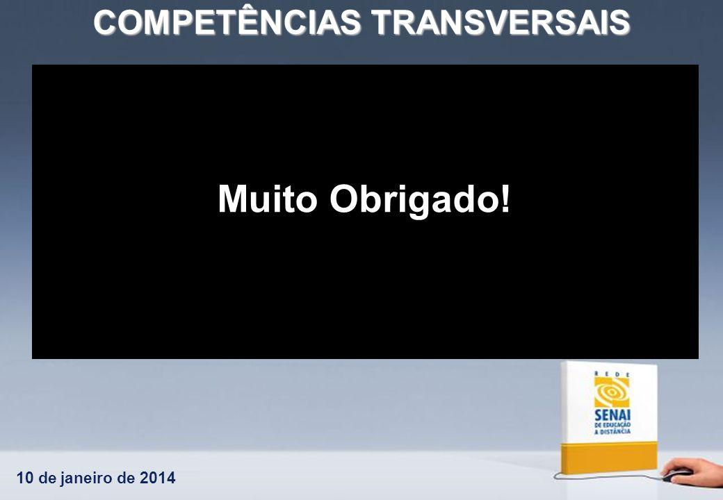 10 de janeiro de 2014 COMPETÊNCIAS TRANSVERSAIS Muito Obrigado!