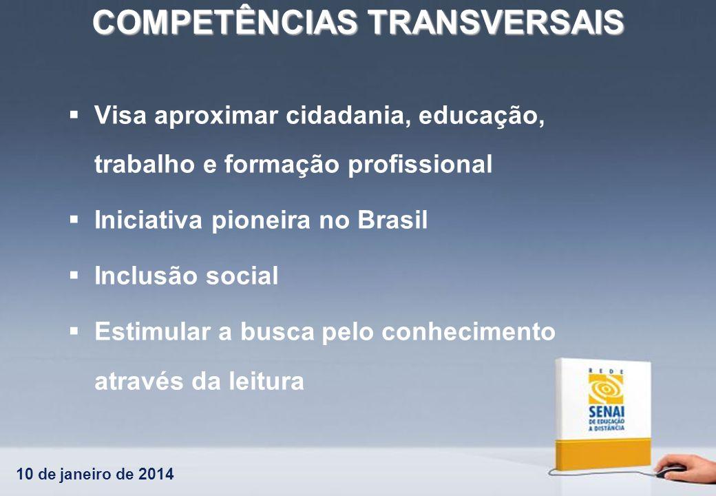 10 de janeiro de 2014 COMPETÊNCIAS TRANSVERSAIS Visa aproximar cidadania, educação, trabalho e formação profissional Iniciativa pioneira no Brasil Inc