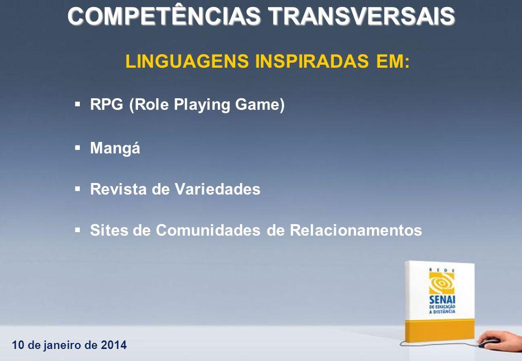 10 de janeiro de 2014 COMPETÊNCIAS TRANSVERSAIS LINGUAGENS INSPIRADAS EM: RPG (Role Playing Game) Mangá Revista de Variedades Sites de Comunidades de