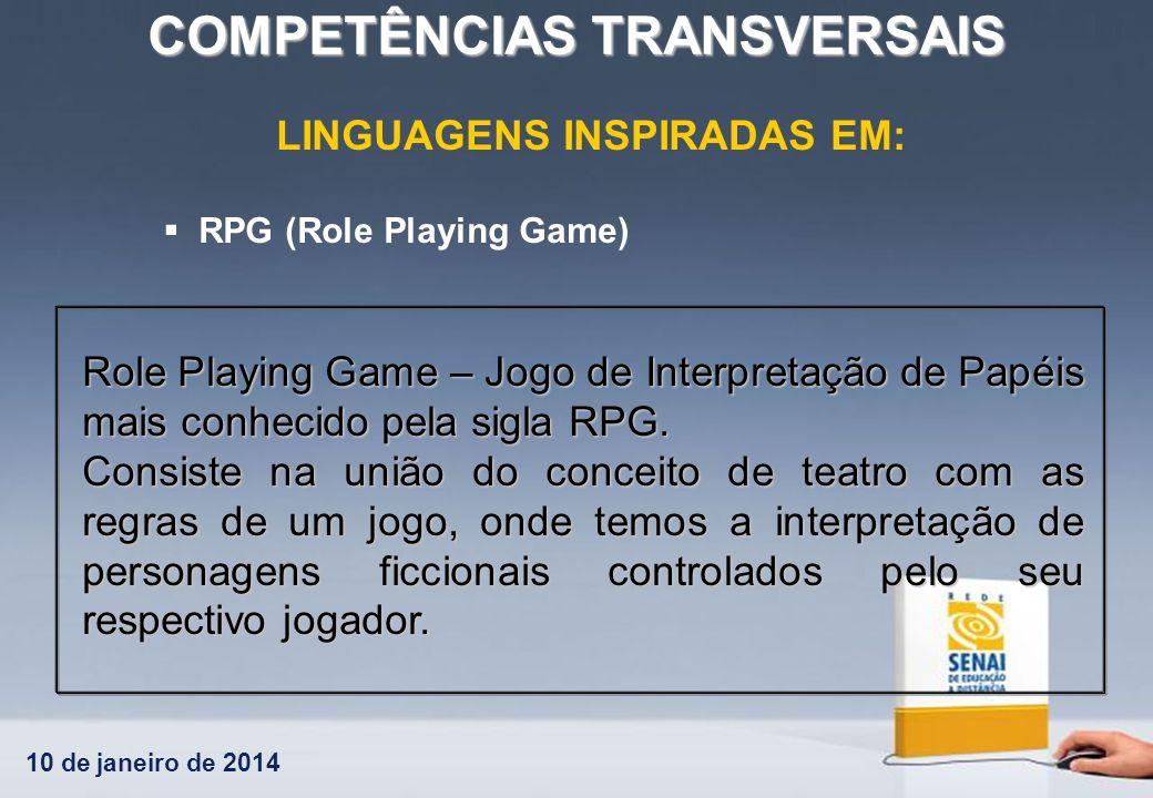 10 de janeiro de 2014 COMPETÊNCIAS TRANSVERSAIS LINGUAGENS INSPIRADAS EM: RPG (Role Playing Game) Role Playing Game – Jogo de Interpretação de Papéis