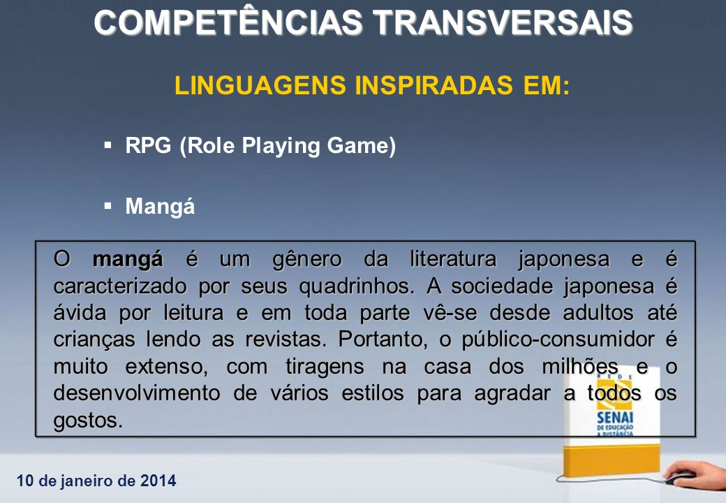 10 de janeiro de 2014 COMPETÊNCIAS TRANSVERSAIS LINGUAGENS INSPIRADAS EM: RPG (Role Playing Game) Mangá O mangá é um gênero da literatura japonesa e é