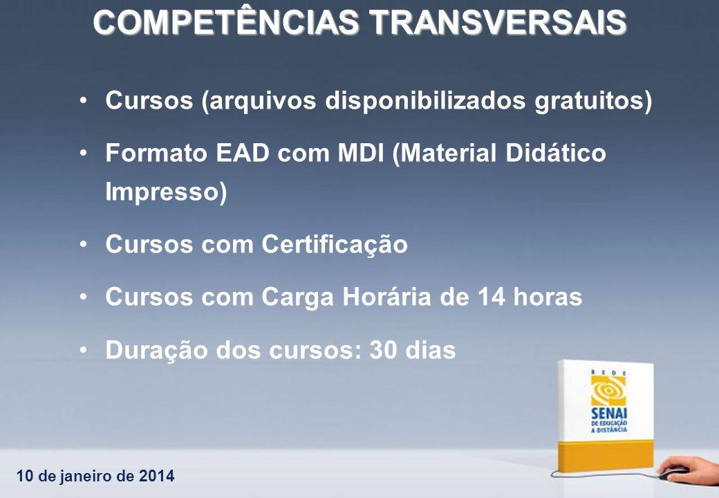 10 de janeiro de 2014 COMPETÊNCIAS TRANSVERSAIS Cursos (arquivos disponibilizados gratuitos) Formato EAD com MDI (Material Didático Impresso) Cursos c