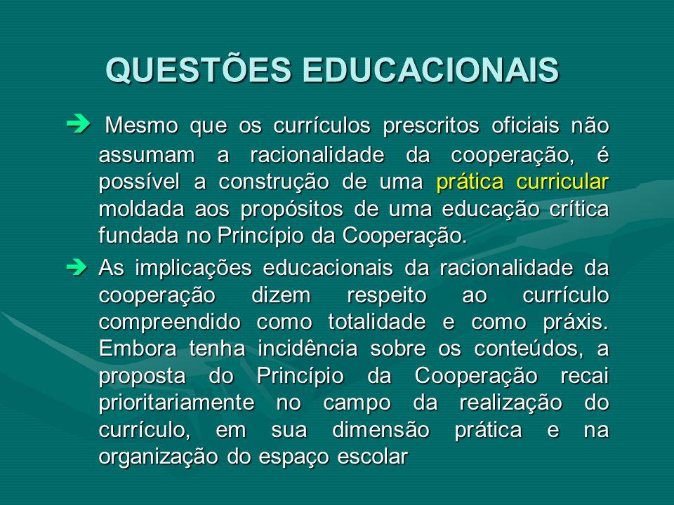 Mesmo que os currículos prescritos oficiais não assumam a racionalidade da cooperação, é possível a construção de uma prática curricular moldada aos p