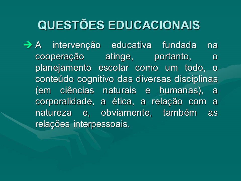 A intervenção educativa fundada na cooperação atinge, portanto, o planejamento escolar como um todo, o conteúdo cognitivo das diversas disciplinas (em