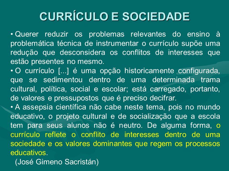 Querer reduzir os problemas relevantes do ensino à problemática técnica de instrumentar o currículo supõe uma redução que desconsidera os conflitos de