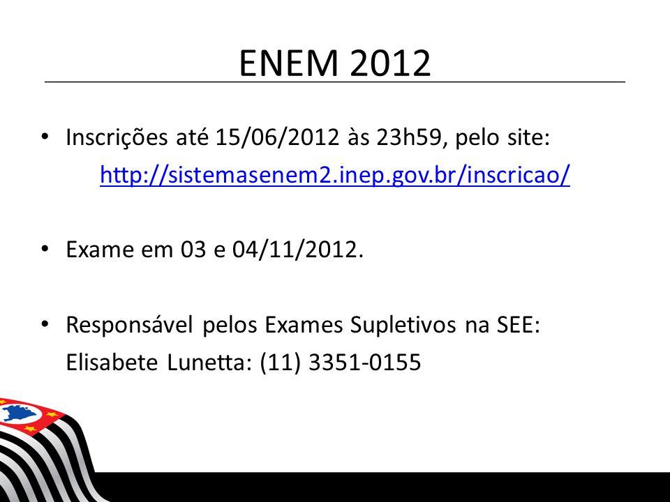 ENEM 2012 Inscrições até 15/06/2012 às 23h59, pelo site: http://sistemasenem2.inep.gov.br/inscricao/ Exame em 03 e 04/11/2012. Responsável pelos Exame