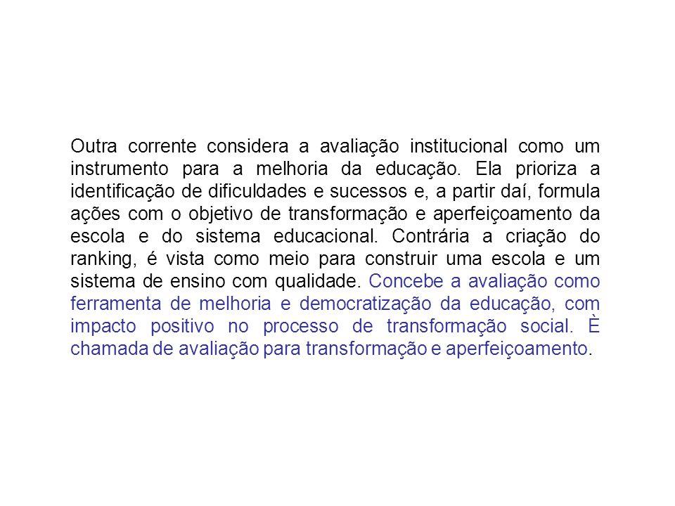 Outra corrente considera a avaliação institucional como um instrumento para a melhoria da educação. Ela prioriza a identificação de dificuldades e suc